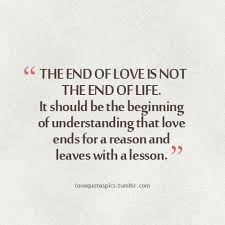 End Of Life Quotes Awesome Love Quotes Pics The End Of Love Is Not The End Of Life It Should