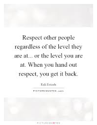 Quotes About Respecting Others Awesome Famous Quotes About Respect Quotesgram Quotes About Treating Others