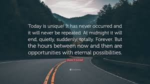"Quote Of Today Best Charles R Swindoll Quote ""Today Is Unique It Has Never Occurred"