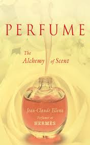 perfume the alchemy of scent jean claude ellena  perfume the alchemy of scent jean claude ellena 9781611453300 com books