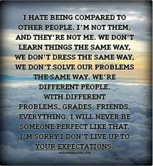 I Hate When People Compare Me To Others So True Pinterest Fascinating Dont Compare Quotes