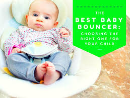 The Best Baby Bouncer: Choosing The Right One For Your Child ...