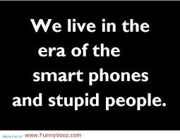 Idiot Sayings And Quotes Smart Phones And Stupid Peoples Who Use Magnificent Silly Quotes Pics