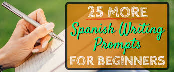 more spanish writing prompts for beginners 25 more spanish writing prompts for beginners