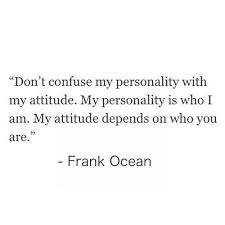 Frank Ocean Quote My Personality Is Who I Am My Attude Depends On