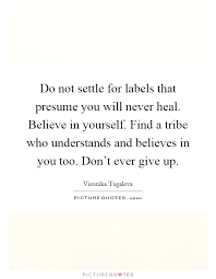 Presume Do not settle for labels that presume you will never heal ...