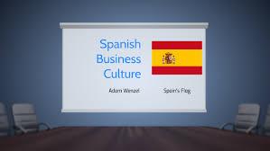 Spanish Business Culture by Adam Wenzel on Prezi Next