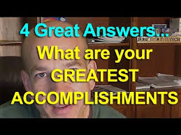 ways to answer what are your greatest accomplishments  4 ways to answer what are your greatest accomplishments