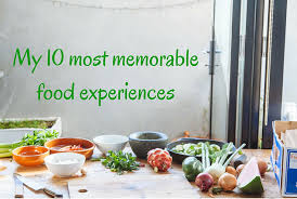 m most memorable food experiences jpg m 10 most memorable food experiences