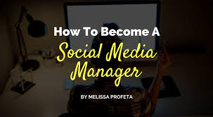 how to become a social media manager how to become a social media manager by melissa profeta