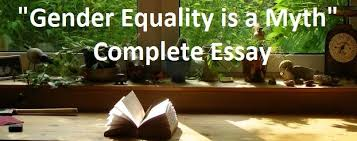 gender equality is a myth complete essay com gender equality is a myth complete essay