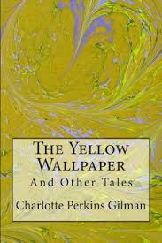 Feminism In The Yellow Wallpaper A Short Story By Charlotte Perkins