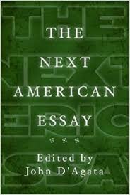 the next american essay a new history of the essay john d agata  the next american essay a new history of the essay
