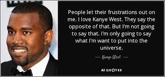 Kanye Love Quotes Adorable Kanye West Quote People Let Their Frustrations Out On Me I Love