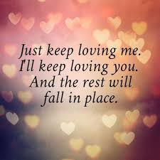 Romantic I Love You Quotes Amazing Romantic love quote for him or for her Just keep loving me I'll
