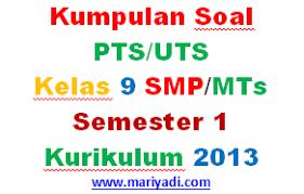 Soal penilaian tengah semester 1 kelas 9 ipa kurikulum 2013 (download). Soal Uts Matematika Kelas 9 Smp Mts Semester 1 Kurikulum 2013 Terbaru Mariyadi Com