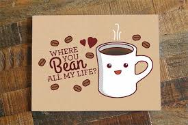 Coffee Love Quotes Stunning Quotes About Love For Him Coffee Love Card Where You Bean All My