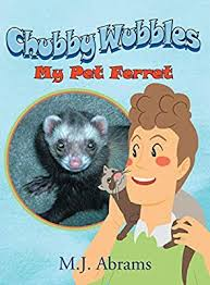 Chubby Wubbles: My Pet Ferret: Abrams, M J: 9781643618739: Amazon.com: Books