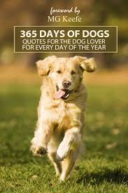 365 Days Of Dogs Inspirational Quotes For Dog Lovers For Every Day Of The Year Ebook By Mg Keefe Rakuten Kobo