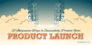 20 inexpensive ways to successfully promote your launch marketing ideas