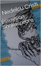 essays on shakespeare kindle edition by nedelcu cristi  essays on shakespeare by cristi nedelcu
