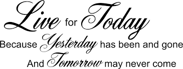 Live For Today Quotes Interesting Live For Tomorrow Quotes Quotesgram 48 QuotesNew