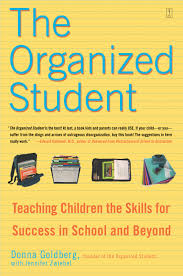 the organized student book by donna goldberg jennifer zwiebel teaching children the skills for success in school and beyond the organized student