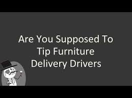 Are You Supposed To Tip Furniture Delivery Drivers YouTube Magnificent Furniture Delivery Tip Design