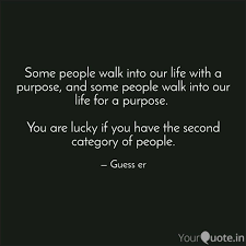 Purpose Of Life Quotes New Some People Walk Into Our Quotes Writings By Sricharan R