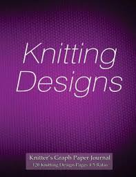 Knitters Graph Paper Journal 120 Knitting Design Pages 4 Spicy