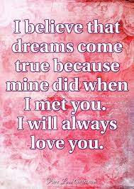 Dreams To Come True Quotes Best of I Believe That Dreams Come True Because Mine Did When I Met You I