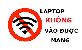 Laptop không vào được mạng phải làm sao?