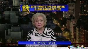 Betty White Memes. Best Collection of Funny Betty White Pictures via Relatably.com