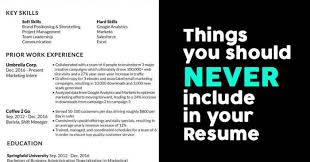 Things To Include In Your Resumes 10 Things You Must Never Include In Your Resume Marketing