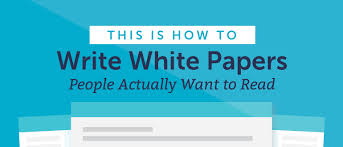 White Paper How To Write White Papers People Actually Want To Read