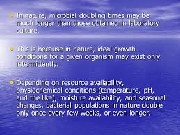 in nature microbial doubling times may be much longer than those obtained in laboratory culture
