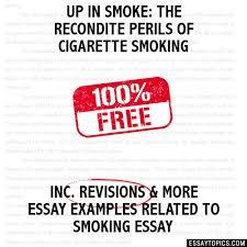 up in smoke the recondite perils of cigarette smoking essay up in smoke the recondite perils of cigarette smoking hide essay types