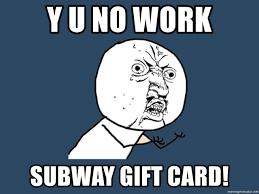 y u no y u no work subway gift card