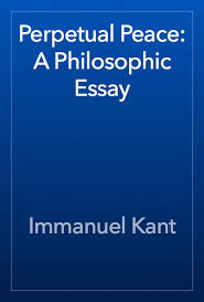 perpetual peace a philosophic essay by immanuel kant on ibooks
