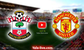 مشاهدة مباراة مانشستر يونايتد وساوثهامبتون اليوم بث مباشر في الدوري  الإنجليزي | يلا شوت لايف - Yalla Live