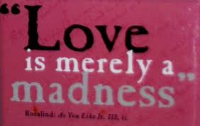 "Shakespeare Quotes About Love Stunning Quote By William Shakespeare ""Love Is Merely A Madness"""