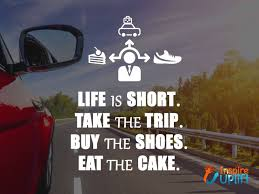 Inspire Uplift Life Is Short Take The Trip Buy The Shoes Eat