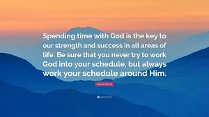 joyce meyer quote spending time god is the key to our joyce meyer quote spending time god is the key to our strength and
