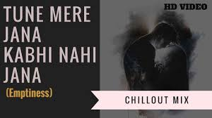 Tune Mere Jana Kabhi Nahi Jana - Emptiness (Chillout Mix) - Hindi Sad Song  2018 - Gajendra Verma - YouTube