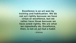 Aristotle Excellence Quote Best Aristotle Excellence Quote With We Are What We Repeatedly Do