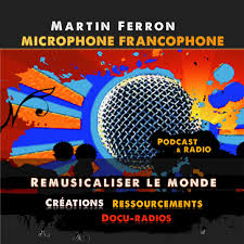 Martin Ferron - Microphone francophone - Remusicaliser le monde