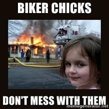 biker chicks don't mess with them - burning house girl | Meme ... via Relatably.com