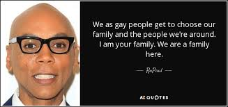 Rupaul Quotes Delectable RuPaul Quote We As Gay People Get To Choose Our Family And