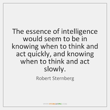 Sternberg Intelligence The Essence Of Intelligence Would Seem To Be In Knowing When