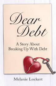 Dear Debt A Story About Breaking Up With Debt Melanie Lockert